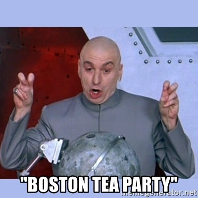 "Dr Evil meme -  ""boston tea party"""