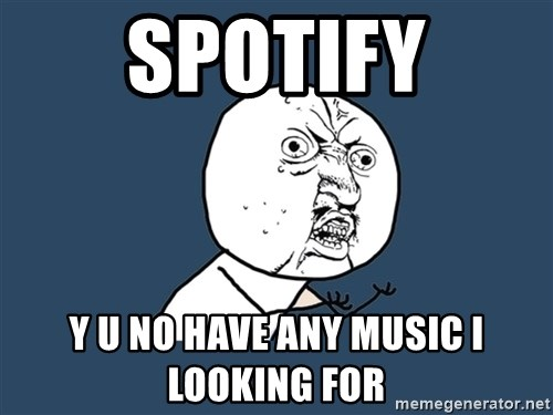 Y U No - Spotify y u no have any music I looking for