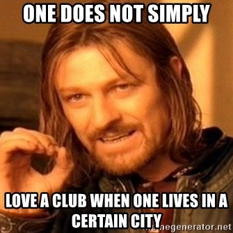 One Does Not Simply - ONE DOES NOT SIMPLY Love a Club when one lives in a certain city