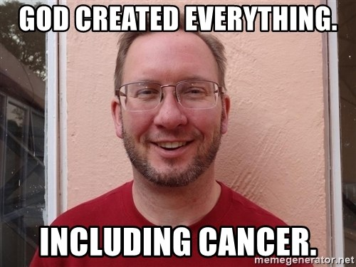 Asshole Christian missionary - god created everything. including cancer.
