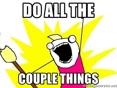 X ALL THE THINGS - Do all the Couple things