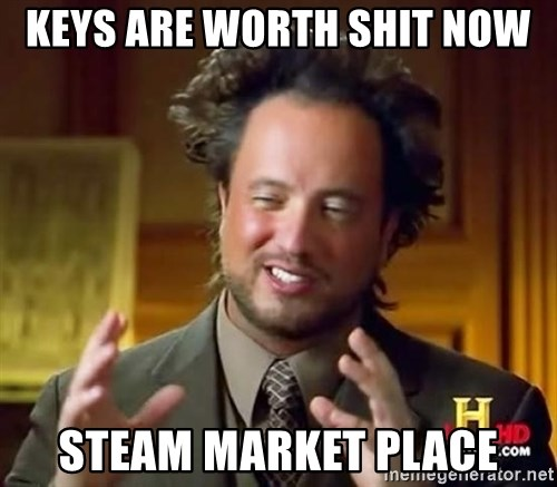 Ancient Aliens - Keys are worth shit now Steam market place