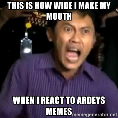 arya wiguna meme - this is how wide i make my mouth when i react to ardeys memes