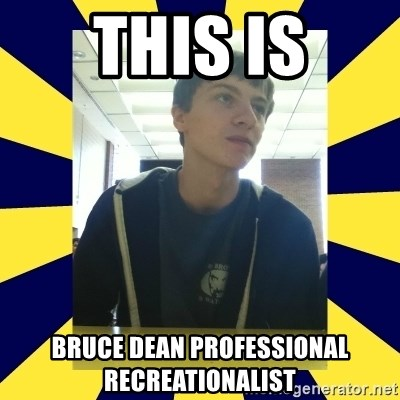 Backstabbing Billy - THIS IS bruce dean professional recreationalist