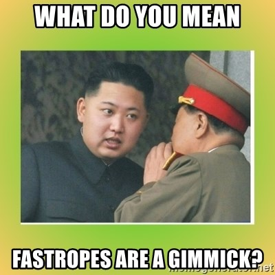 kim joung - What do you mean fastropes are a gimmick?