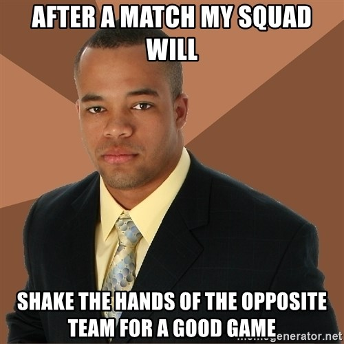 Successful Black Man - after a match my squad will shake the hands of the opposite team for a good game