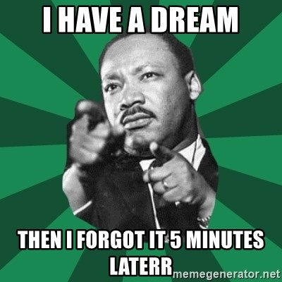 Martin Luther King jr.  - i have a dream then i forgot it 5 minutes laterr