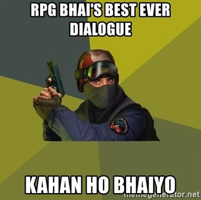 Counter Strike - rpg bhai's best ever dialogue kahan ho bhaiyo