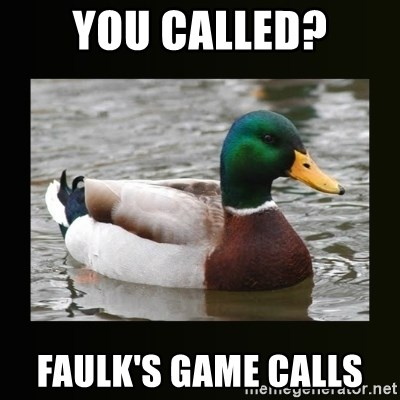 good advice duck - You called? Faulk's Game Calls