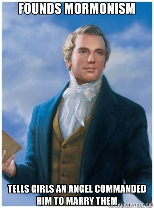 Joseph Smith - Founds mormonism tells girls an angel commanded him to marry them