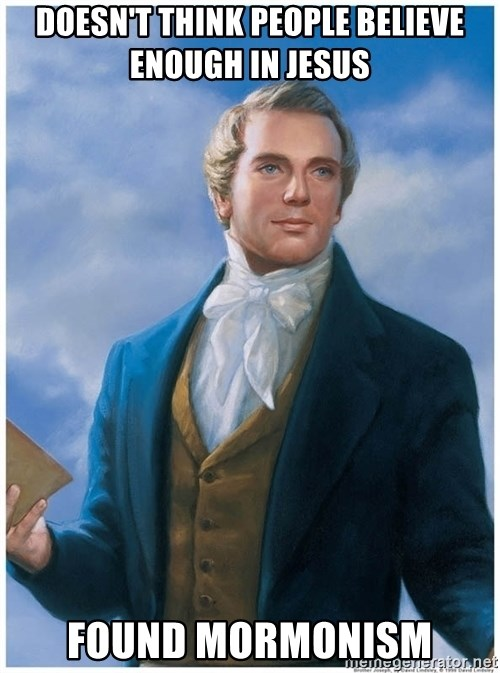 Joseph Smith - Doesn't think people believe enough in Jesus found mormonism
