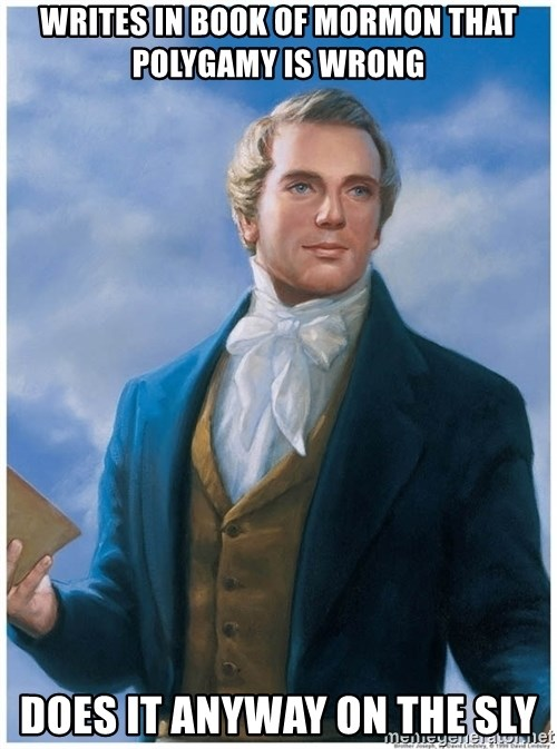 Joseph Smith - writes in book of mormon that polygamy is wrong does it anyway on the sly