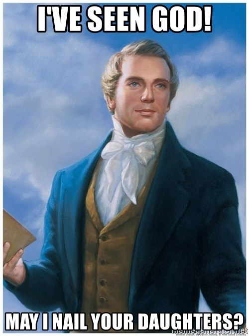 Joseph Smith - I've seen god! may I nail your daughters?