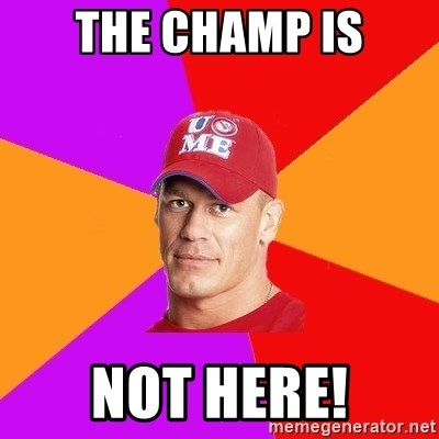Hypocritical John Cena - the champ is not here!