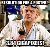 Doc Back to the future - Resolution for a poster? 3.84 gigapixels!