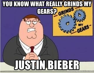 Grinds My Gears Peter Griffin - You know what really grinds my gears? justin bieber