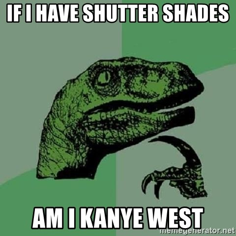 Philosoraptor - if i have shutter shades  am i kanye west