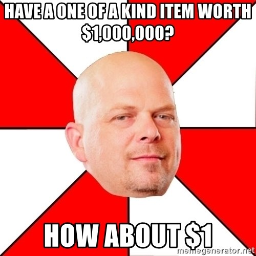 Pawn Stars - have a one of a kind item worth $1,000,000? how about $1