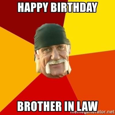 Hulk Hogan - Happy birthday brother in law