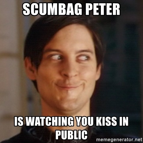 Peter Parker Spider Man - SCUMBAG PETER IS WATCHING YOU KISS IN PUBLIC