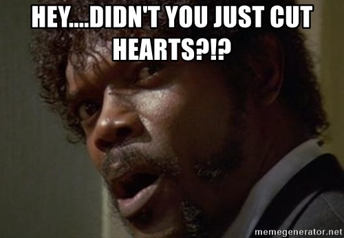 Angry Samuel L Jackson - HEY....DIDN'T YOU JUST CUT HEARTS?!?