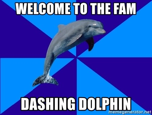Drama Dolphin - WelCome to the fam dashing dolphin