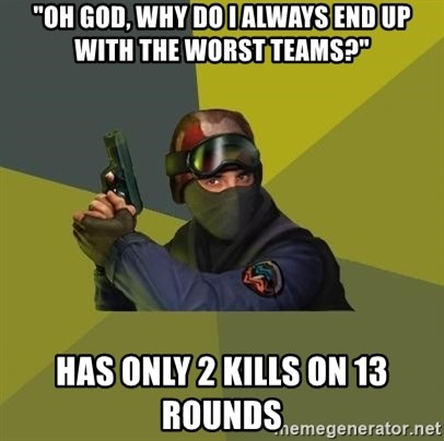 "Counter Strike - ""OH God, why do i always end up with the worst teams?"" has only 2 kills on 13 rounds"