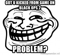 Troll Face in RUSSIA! - got u kicked from game on black ops 2 problem?