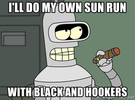 Typical Bender - I'll do my own Sun RUn WIth Black and Hookers