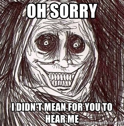 Shadowlurker - Oh Sorry I didn't Mean for you to hear me