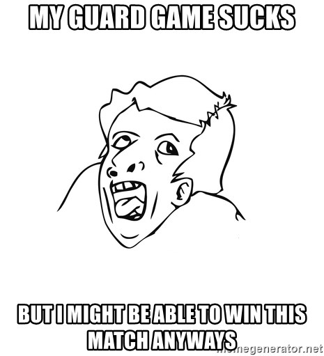 genius rage meme - my guard game sucks but i might be able to win this match anyways