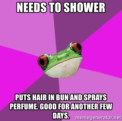 Foul Bachelorette Frog - needs to shower puts hair in bun and sprays perfume. good for another few days.