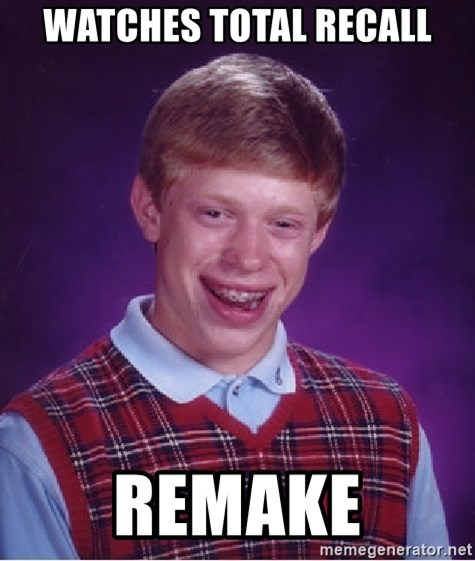 Bad Luck Brian - watches total recall remake