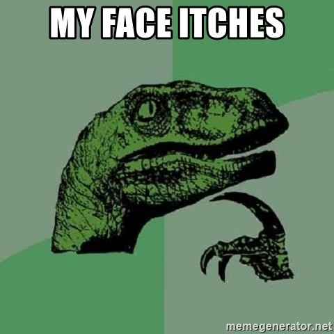 Philosoraptor - MY FACE ITCHES