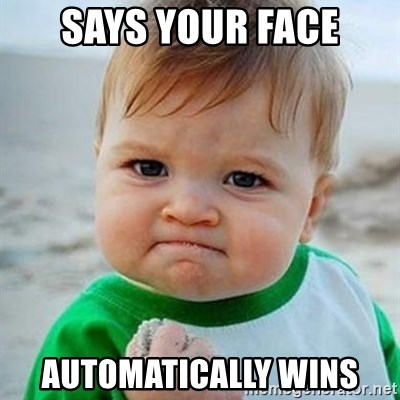 Victory Baby - says your face automatically wins