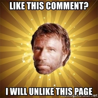 Chuck Norris Advice - Like this comment?  I will unlike this page