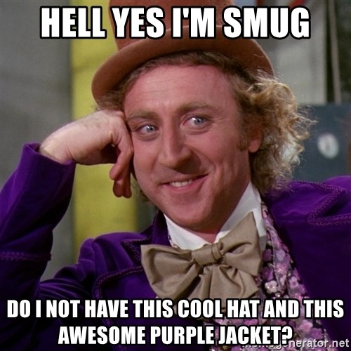 Willy Wonka - hell yes i'm smug do i not have this cool hat and this awesome purple jacket?