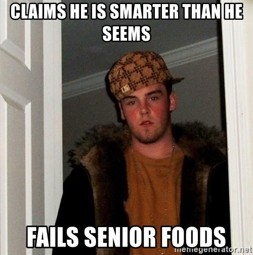 Scumbag Steve - Claims he is smarter than he seems Fails senior foods