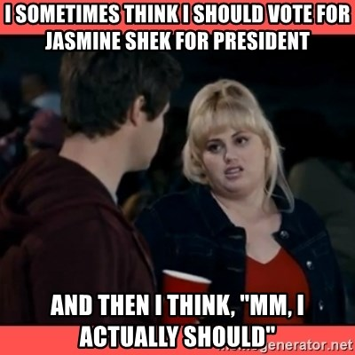 """Doubtful Fat Amy  - I sometimes think i should vote for jasmine shek for president and then i think, """"Mm, I actually should"""""""