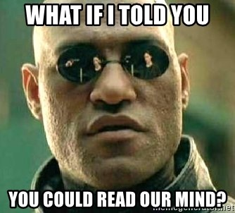 What if I told you / Matrix Morpheus - what if i told you you could read our mind?