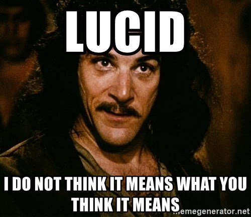 Inigo Montoya - lucid I do not think it means what you think it means