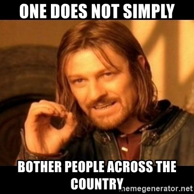 Does not simply walk into mordor Boromir  - One does not simply bother people across the country