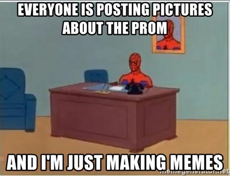 Spiderman Desk - Everyone is posting pictures about the Prom And I'm just making memes