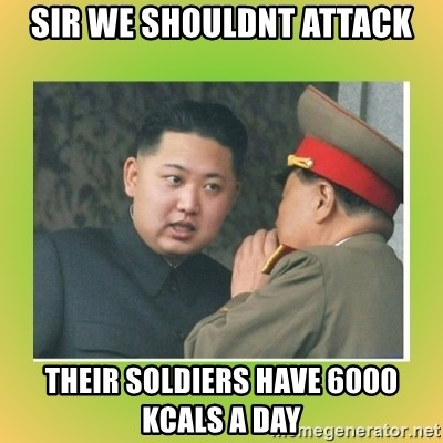 kim joung - sir we shouldnt attack their soldiers have 6000 kcals a day
