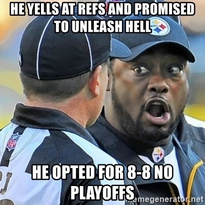 Mike Tomlin Oh SHIT - He Yells at refs and promiseD to unleash hell He Opted for 8-8 No PLAYOFFS