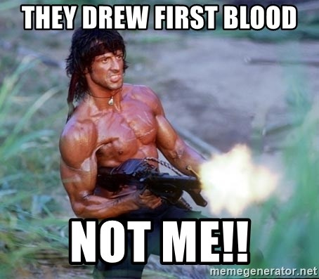 Rambo - they drew first blood not me!!