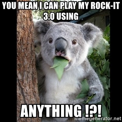 Koala can't believe it - you mean i can play my rock-it 3.0 using Anything !?!
