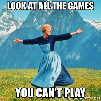 Sound Of Music Lady - look at all the games you Can't play