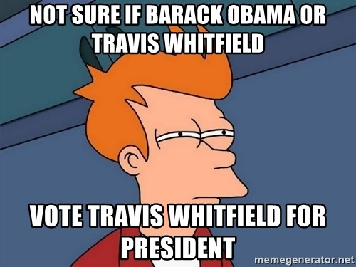 Futurama Fry - not sure if barack obama or travis whitfield vote travis whitfield for president