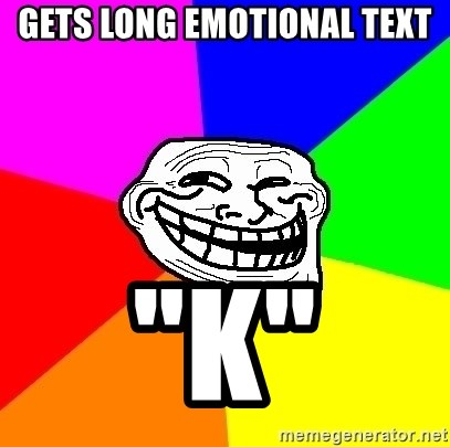 "Trollface - gets long emotional text ""k"""